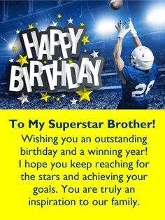 "Wishing You a Winning Year! Happy Birthday Card for Brother: Send this uplifting and inspirational birthday card to your brother this year to get his special day started in an exceptional way! It features a football player going for the winning catch, stars bursting from the words, ""Happy Birthday"", and a positive message. This greeting card wishes your brother an outstanding birthday and a winning year. It also encourages him to keep reaching for the stars."
