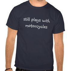 still plays with motorcycles tee shirts