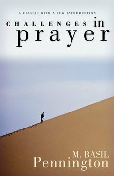 Challenges in Prayer: A Classic With a New Introduction by M Basil Pennington. $7.99. 128 pages. Publisher: Liguori Publications (July 20, 2012)