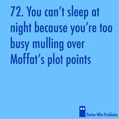When we can't sleep at night, this is what my fiance and I do.  Steven Moffat is a genius. No questions asked. Although, I did enjoy the TARDIS come to life episode by Neil Gaiman...