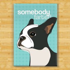 Boston Terrier Magnet - Somebody Farted - Dog Magnet. $5.99, via Etsy.
