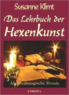 Das Lehrbuch der Hexenkunst: Alte weißmagische Rituale: Amazon.de: Susanne Klimt: Bücher