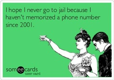 """"""" I hope I never go to jail because I haven't memorized a phone number since 2001"""" Lc: you have the right to make one phonecall. . . But a status update and Check-in would be sooooo much more helpful -- tweet: in jail. Bring bail. And/or fresh undies. Thx"""