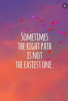 Sometimes you have to take a path with bumps in road even though the easiest path may be easy it isn't the right way to go!