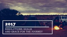 For the new year: resolutions, goals & grace for the journey. | Hey Serendipity