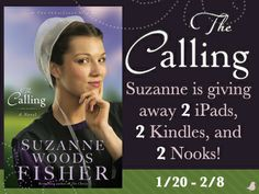 "Suzanne Woods Fisher is celebrating the release of her new novel,""The Calling,"" by giving away TWO iPads, TWO Kindles, and TWO Nooks! SIX chances to win. Click for details!"
