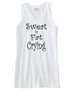 Cute Workout Fitness Tank.  Sweat is Fat Crying. Available in white, gray, and pink.