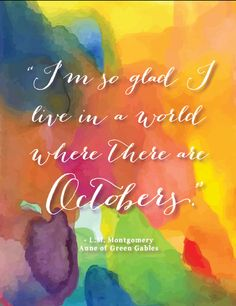 """I am so glad I live in a world where there are Octobers."" October Quote Art Print Anne of Green Gables Quote by by ItsyBelle, 5.50"