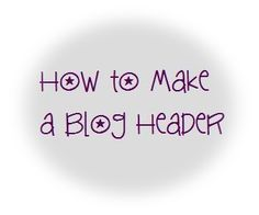 How to Make a Blog Header in 9 Easy Steps {Tutorial}
