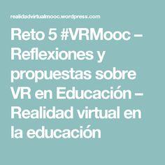 Reto 5 #VRMooc – Reflexiones y propuestas sobre VR en Educación – Realidad virtual en la educación