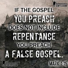 """As Christ disciples we must preach His complete Gospel; one that includes repentance of sins. Mark 1:15 (NKJV) - and saying, """"The time is fulfilled, and the kingdom of God is at hand. Repent, and believe in the gospel."""""""