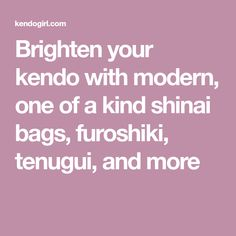 Brighten your kendo with modern, one of a kind   shinai bags, furoshiki, tenugui, and more