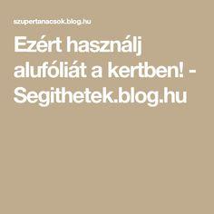 Ezért használj alufóliát a kertben! - Segithetek.blog.hu