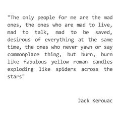 Jack Kerouack, On the Road Jack Kerouac Quotes, Roman Candle, Poetry Quotes, Burns, Sayings, Mad, Google Search, Live, Heart