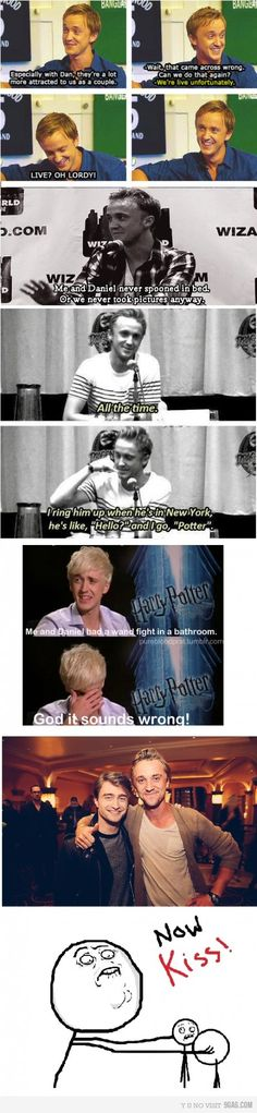 Tom Felton. This might be the most beautiful bromance of all time. Other than Sherlock and Watson, of course. And Kirk and Spock. But definitely one of the top three.