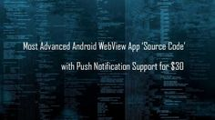 "Deal: Android WebView App with Push Notification Support ""Source Code"" is for just $30. Hurry up!"