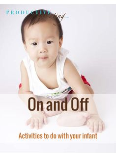 Productive Parenting: Preschool Activities - On and Off - Early Infant Activities