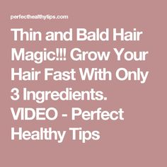 Thin and Bald Hair Magic!!! Grow Your Hair Fast With Only 3 Ingredients. VIDEO - Perfect Healthy Tips