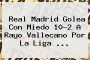 http://tecnoautos.com/wp-content/uploads/imagenes/tendencias/thumbs/real-madrid-golea-con-miedo-102-a-rayo-vallecano-por-la-liga.jpg Real Madrid vs Rayo Vallecano. Real Madrid golea con miedo 10-2 a Rayo Vallecano por la Liga ..., Enlaces, Imágenes, Videos y Tweets - http://tecnoautos.com/actualidad/real-madrid-vs-rayo-vallecano-real-madrid-golea-con-miedo-102-a-rayo-vallecano-por-la-liga/