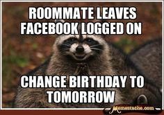 Roommate leaves Facebook logged on / Change birthday to tomorrow