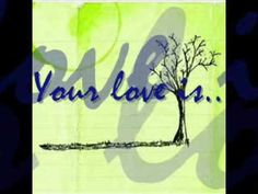 Two things You told me .... that You are strong and You love me, yes You love me....  >> Your love is strong > Jon Foreman
