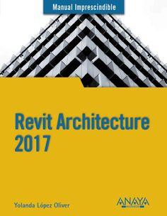 Manual imprescindible Revit Architecture 2017 / Yolanda López Oliver