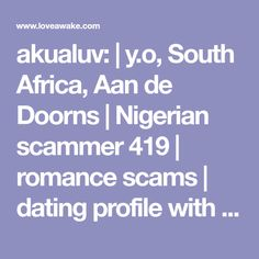 akualuv:  |  y.o, South Africa, Aan de Doorns | Nigerian scammer 419 | romance scams | dating profile with fake picture