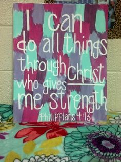"""""""I can do all things through Christ who gives me strength"""""""