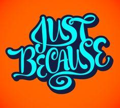 Just Because – Jason Wong – Friends of Type — Designspiration