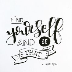 Find yourself and be that.~~