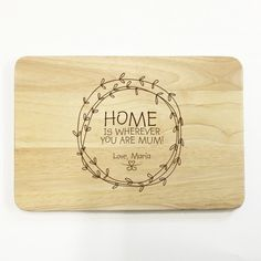 Personalised wooden chopping board - home is wherever you are mum - mother's day gift by ColourMyWall on Etsy https://www.etsy.com/listing/267010699/personalised-wooden-chopping-board-home