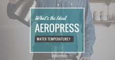 What's The Ideal AeroPress Water Temperature? - Home Grounds