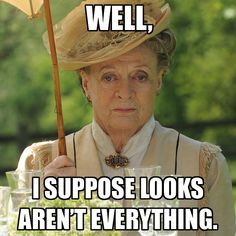 quotes from downton abbey maggie smith - Google Search