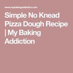 Simple No Knead Pizza Dough Recipe | My Baking Addiction