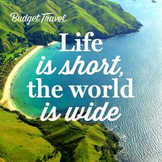 Life is short the world is wide -quote