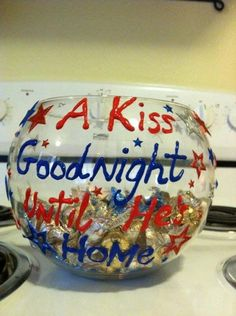 A deployment Idea - A Kiss Goodnight until He's home. - Maybe He fills it before he leaves.