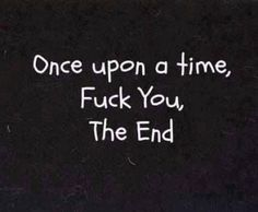 """""""Fuck You. The End"""""""