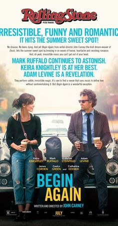 Begin Again (II) (2013) 104 min  -  Comedy | Drama | Music ~~~A chance encounter between a disgraced music-business executive and a young singer-songwriter new to Manhattan turns into a promising collaboration between the two talents.  Stars: Keira Knightley, Mark Ruffalo, Hailee Steinfeld, Adam Levine  ~~~~ I thought this was GREAT !  Indie movie production but everyone worked so hard together Keira steals your heart & Hailee is perfect and the music was great too, a gem was born!