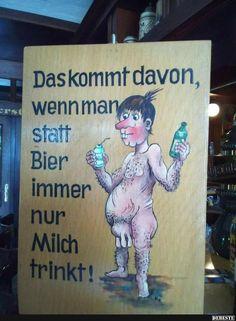Das kommt davon wennman statt Bier immer.. | Lustige Bilder, Sprüche, Witze, echt lustig