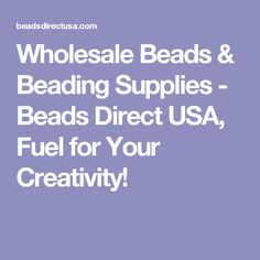 Wholesale Beads & Beading Supplies - Beads Direct USA, Fuel for Your Creativity! Beading Supplies, Jewelry Making Supplies, Craft Supplies, Scarlet, Indigo, Wholesale Blanks, Buy Gems, Beads Direct, Thing 1