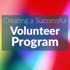 Creating a Successful Volunteer Program - nonprofitinformation.com