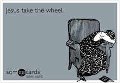 Jesus take the wheel.