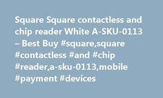 Square Square contactless and chip reader White A-SKU-0113 – Best Buy #square,square #contactless #and #chip #reader,a-sku-0113,mobile #payment #devices http://uk.remmont.com/square-square-contactless-and-chip-reader-white-a-sku-0113-best-buy-squaresquare-contactless-and-chip-readera-sku-0113mobile-payment-devices/  # Products Appliances TV Home Theater Computers Tablets Cameras Camcorders Cell Phones Audio Video Games Movies Music Car Electronics GPS Wearable Technology Health, Fitness…