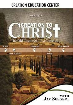 Creation to Christ - The Old Testament in a Nutshell from the Creation Education Center Store with Jay Seegert