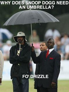 Why does Snoop Dogg need an umbrella? Fo'Drizzle haha I laughed too hard at this! I Smile, Make Me Smile, Doug Funnie, Viviane Sassen, Corny Jokes, Cheesy Jokes, Dog Jokes, Nerd Jokes, Stupid Jokes