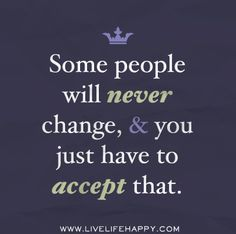 """""""Some people will never change, and you just have to accept that."""" by deeplifequotes, via Flickr❤️"""