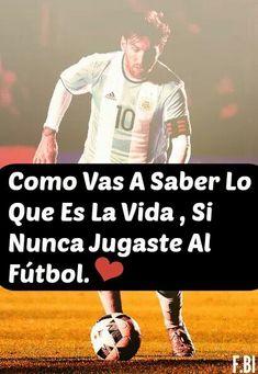 Como Vas A Saber Lo Que Es La Vida, Si Nunca Jugaste Al Fútbol