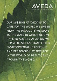 """Our mission at Aveda is to care for the world we live in, from the products we make to the ways in which we give back to society. At Aveda, we strive to set an example for environmental leadership responsibility, not just in the world of beauty, but around the world."" #AvedaMission"