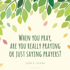 """""""When you pray, are you really praying or just saying prayers?"""""""