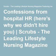 Confessions from hospital HR (here's why we didn't hire you)   Scrubs - The Leading Lifestyle Nursing Magazine Featuring Inspirational and Informational Nursing Articles